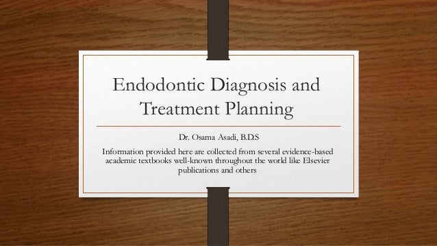 Endodontic Diagnosis and Treatment Planning Dr. Osama Asadi, B.D.S Information provided here are collected from several ev...