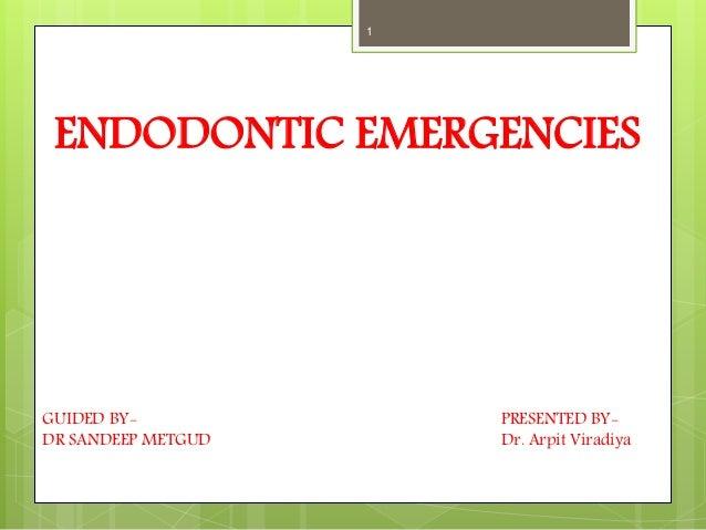 ENDODONTIC EMERGENCIES 1 PRESENTED BY- Dr. Arpit Viradiya GUIDED BY- DR SANDEEP METGUD