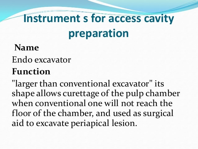 """Instrument s for access cavity          preparation NameEndo excavatorFunction""""larger than conventional excavator"""" itsshap..."""