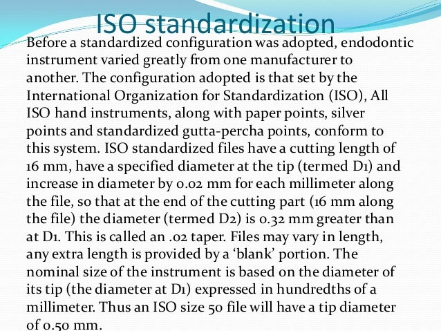 ISO standardization endodonticBefore a standardized configuration was adopted,instrument varied greatly from one manufactu...