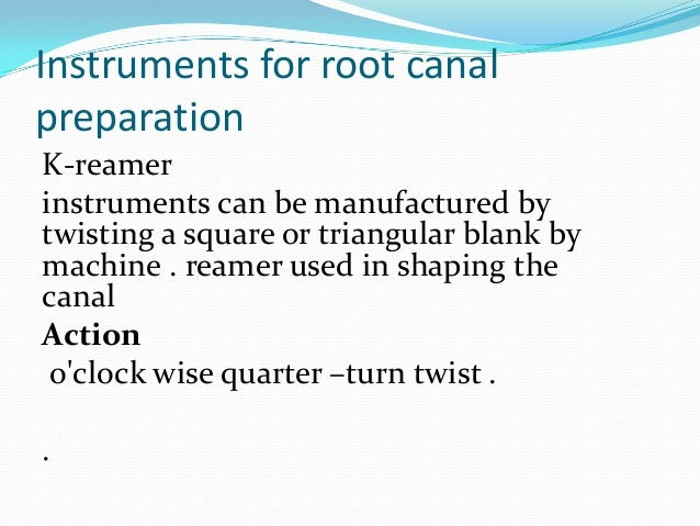 Instruments for root canalpreparationK-reamerinstruments can be manufactured bytwisting a square or triangular blank bymac...