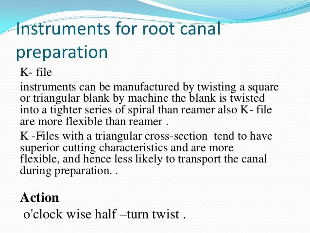 Instruments for root canalpreparationK- fileinstruments can be manufactured by twisting a squareor triangular blank by mac...