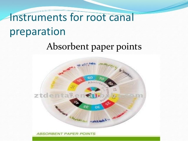 Instruments for root canalpreparation       Absorbent paper points