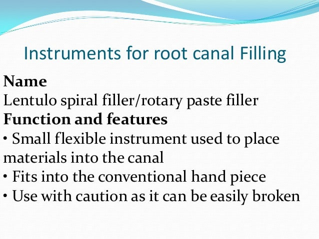 Instruments for root canal FillingNameLentulo spiral filler/rotary paste fillerFunction and features• Small flexible instr...