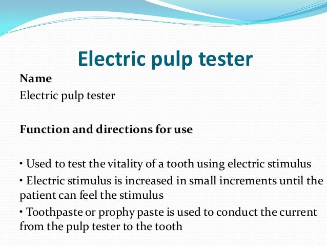 Electric pulp testerNameElectric pulp testerFunction and directions for use• Used to test the vitality of a tooth using el...