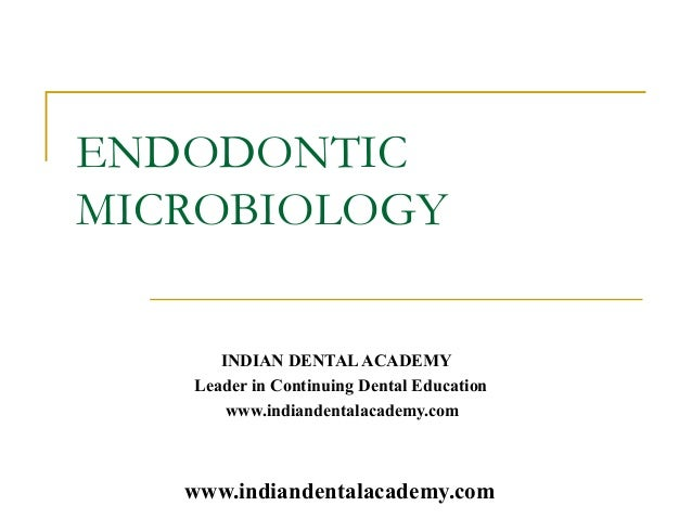 ENDODONTICMICROBIOLOGY      INDIAN DENTAL ACADEMY   Leader in Continuing Dental Education       www.indiandentalacademy.co...