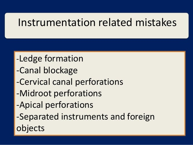 Instrumentation related mistakes-Ledge formation-Canal blockage-Cervical canal perforations-Midroot perforations-Apical pe...