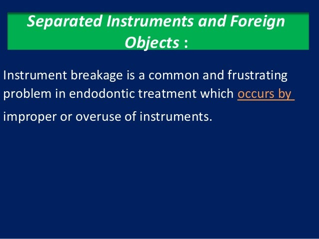 Separated Instruments and Foreign                Objects :Instrument breakage is a common and frustratingproblem in endodo...
