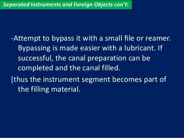 Separated Instruments and Foreign Objects con't:  If the fragment extends past the apex and  efforts to remove it non surg...