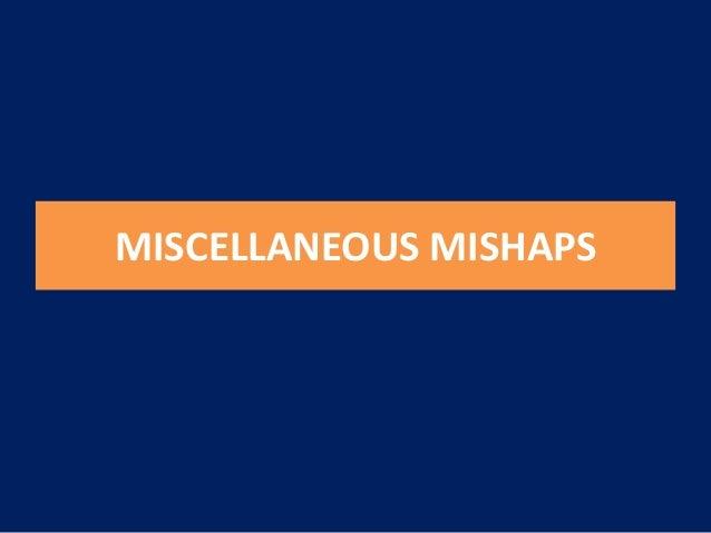 MISCELLANEOUS MISHAPS• Irrigant-Related Mishaps• Tissue Emphysema• Instrument Aspiration and Ingestion