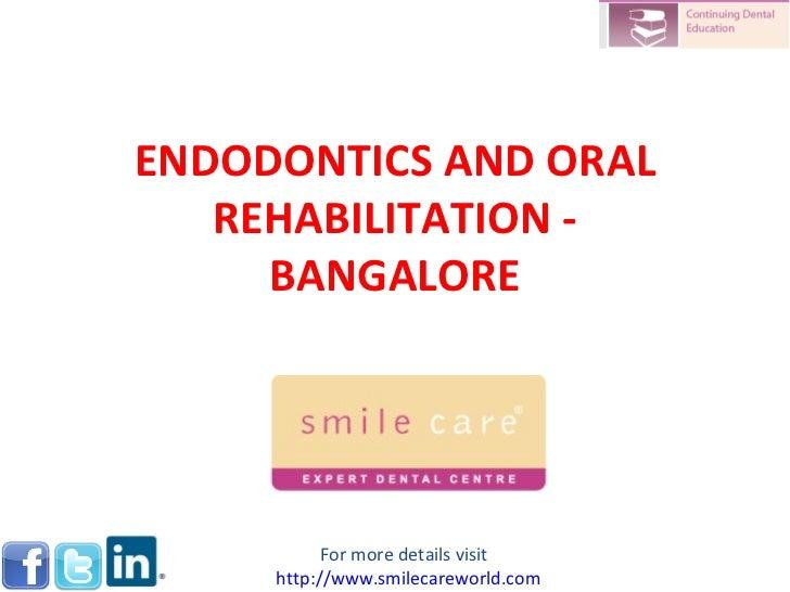 ENDODONTICS AND ORAL REHABILITATION - BANGALORE For more details visit  http://www.smilecareworld.com