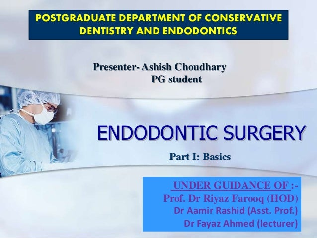 ENDODONTIC SURGERY POSTGRADUATE DEPARTMENT OF CONSERVATIVE DENTISTRY AND ENDODONTICS UNDER GUIDANCE OF :- Prof. Dr Riyaz F...