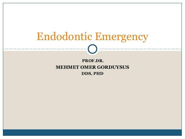 Endodontic Emergency  PROF.DR.  MEHMET OMER GORDUYSUS  DDS, PHD