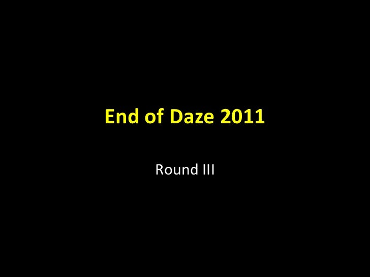 End of Daze 2011 Round III