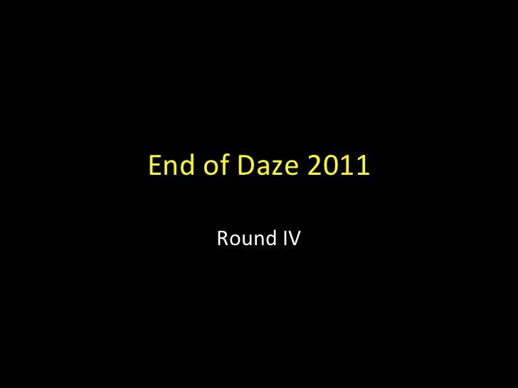End of Daze 2011 Round IV