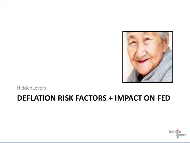 HiddenLevers DEFLATION RISK FACTORS + IMPACT ON FED