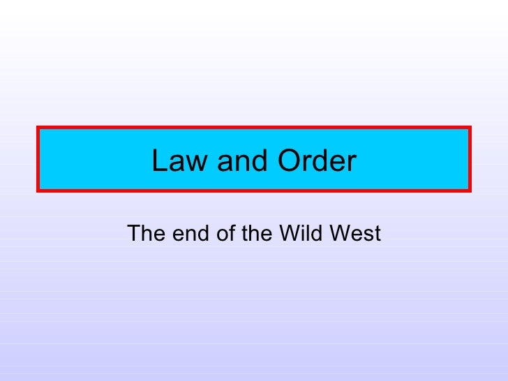 Law and Order The end of the Wild West