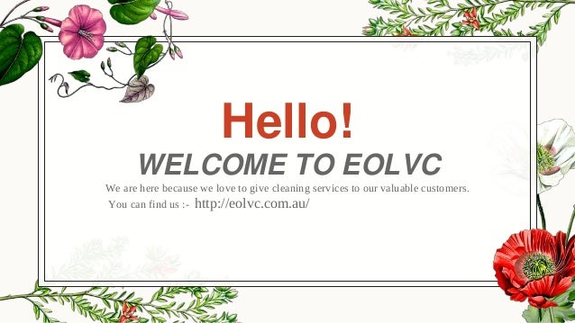 Hello! WELCOME TO EOLVC We are here because we love to give cleaning services to our valuable customers. You can find us :...
