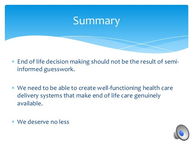 end of life decision making End-of-life care and decision-making - guidelines summary these guidelines set out a process for reaching end-of-life decisions this process promotes communication among the treating team and with patients and families,.