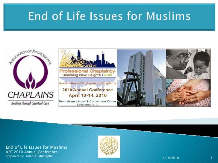 End of Life Issues for Muslims APC 2010 Annual Conference Prepared by: Kifah A. Mustapha                                  ...
