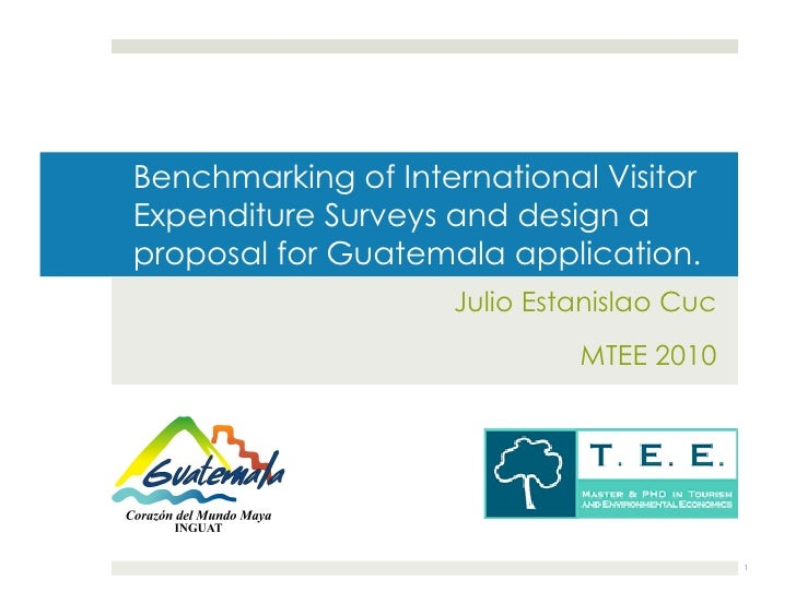Benchmarking of International Visitor Expenditure Surveys and design a proposal for Guatemala application.                ...