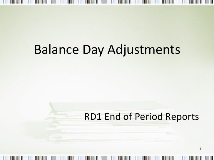 Balance Day Adjustments RD1 End of Period Reports
