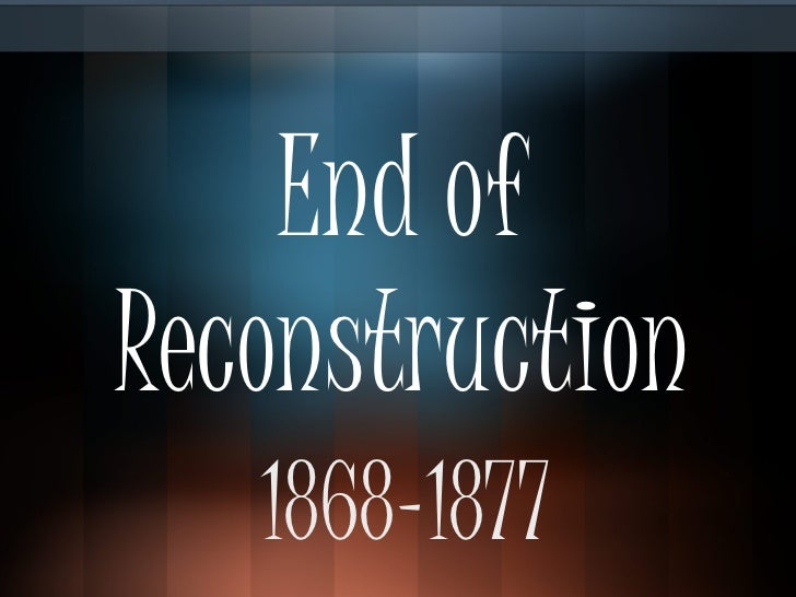 End of Reconstruction 1868-1877