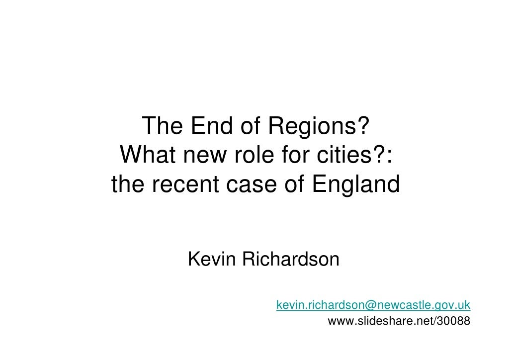 The End of Regions? What new role for cities?:the recent case of England       Kevin Richardson                kevin.richa...