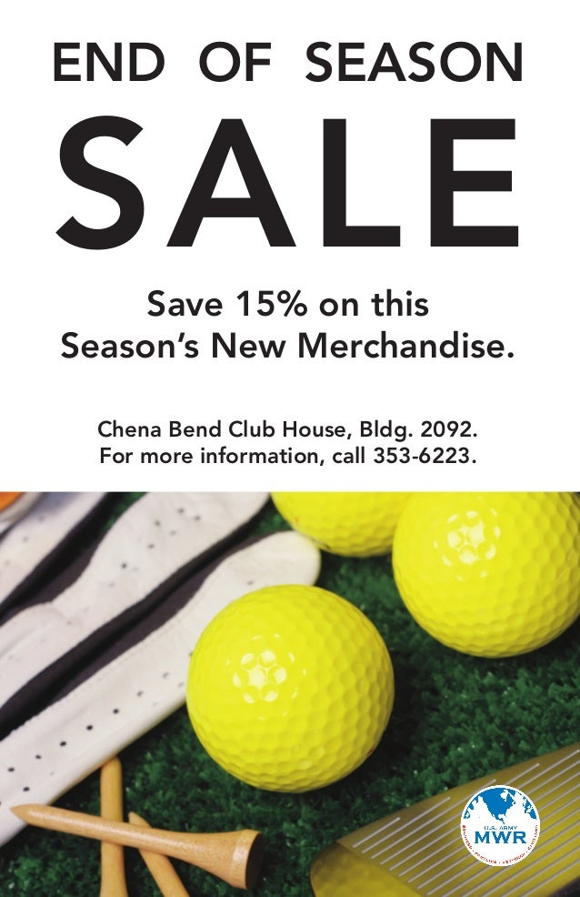 END OF SEASON SALESave 15% on this Season's New Merchandise. Chena Bend Club House, Bldg. 2092. For more information, call...