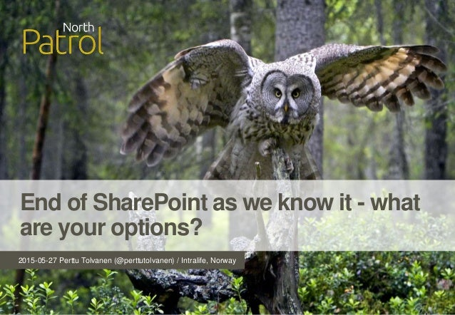 2015-05-27 Perttu Tolvanen (@perttutolvanen) / Intralife, Norway End of SharePoint as we know it - what are your options?