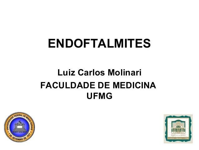 ENDOFTALMITESLuiz Carlos MolinariFACULDADE DE MEDICINAUFMG
