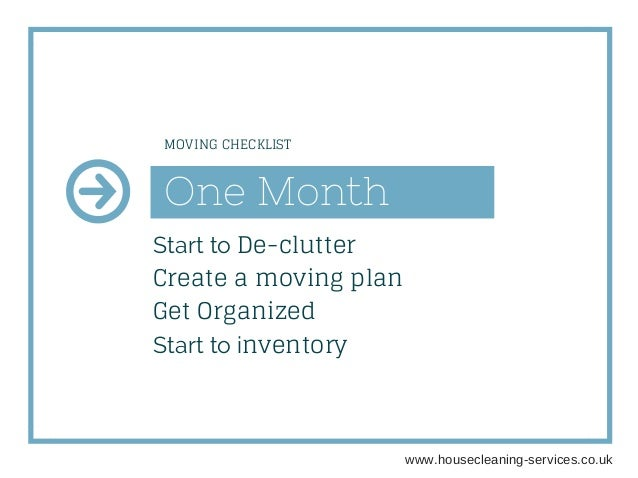 One Month Start to De-clutter Create a moving plan Get Organized Start to inventory MOVING CHECKLIST www.housecleaningser...