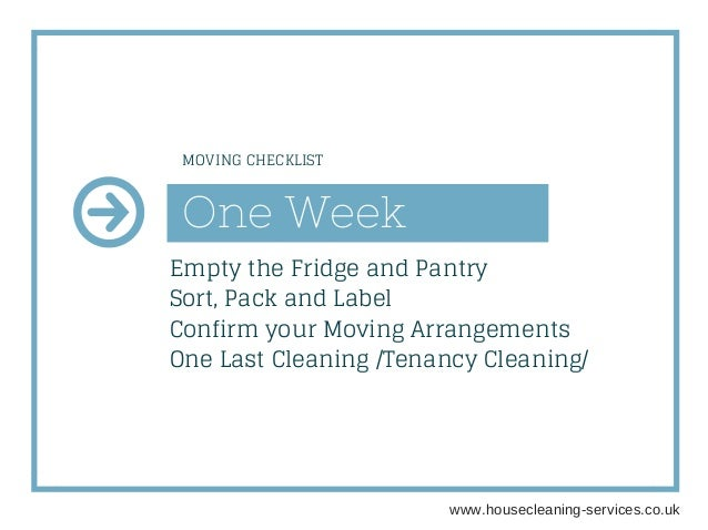 One Week Empty the Fridge and Pantry Sort, Pack and Label Confirm your Moving Arrangements One Last Cleaning /Tenancy Clea...