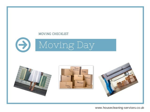 Moving Day MOVING CHECKLIST www.housecleaningservices.co.uk