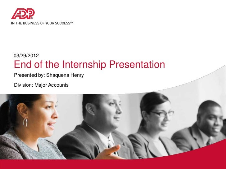 03/29/2012End of the Internship PresentationPresented by: Shaquena HenryDivision: Major Accounts