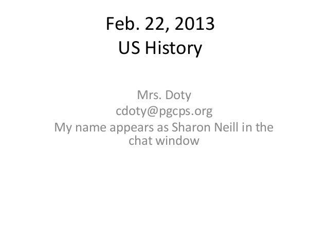 Feb. 22, 2013         US History            Mrs. Doty         cdoty@pgcps.orgMy name appears as Sharon Neill in the       ...
