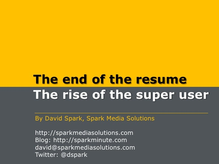 The end of the resume<br />The rise of the super user<br />By David Spark, Spark Media Solutions<br />http://sparkmediasol...