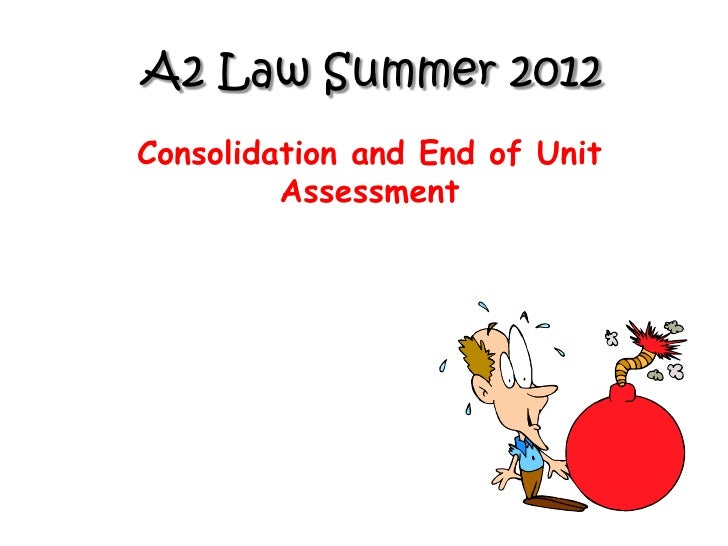 A2 Law Summer 2012Consolidation and End of Unit         Assessment