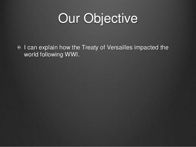 an evaluation of the original objectives of the treaty of versailles On this day: senate rejects treaty of versailles november 19, 2011 06:00 am  the senate voted on the treaty, first on a version with the 14 lodge .
