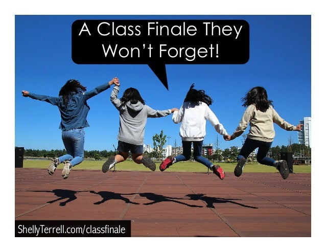 ShellyTerrell.com/classfinale A Class Finale They Won't Forget!