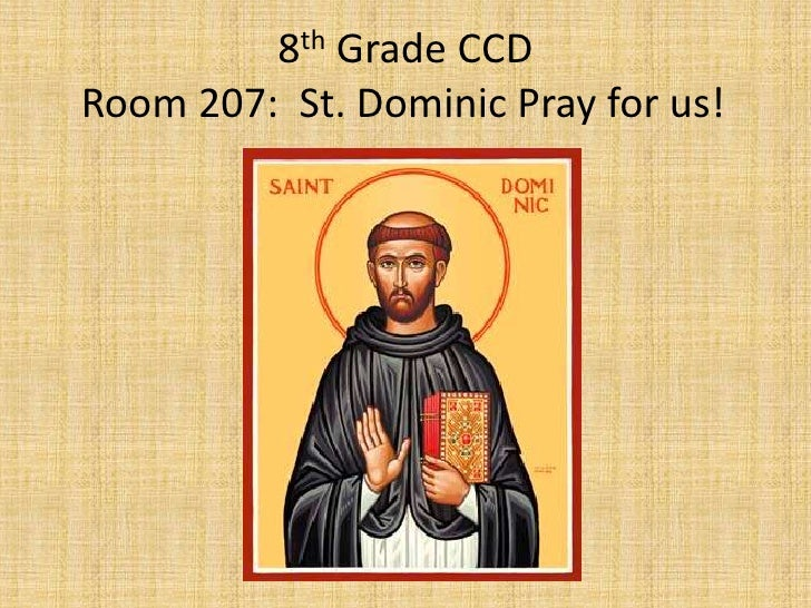 8th Grade CCDRoom 207:  St. Dominic Pray for us!	<br />