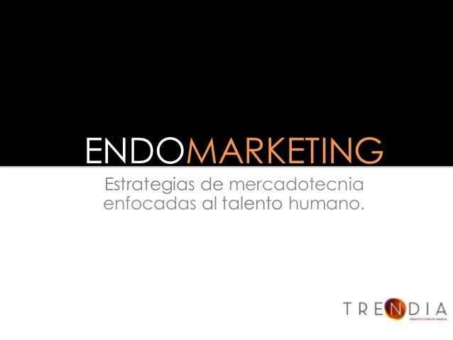 ENDOMARKETINGEstrategias de mercadotecniaenfocadas al talento humano.