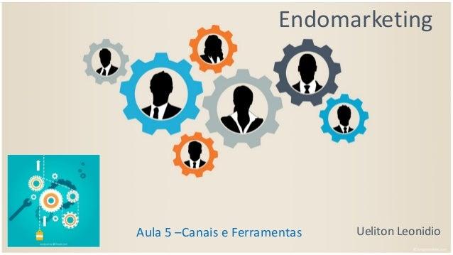 Endomarketing Ueliton LeonidioAula 5 –Canais e Ferramentas