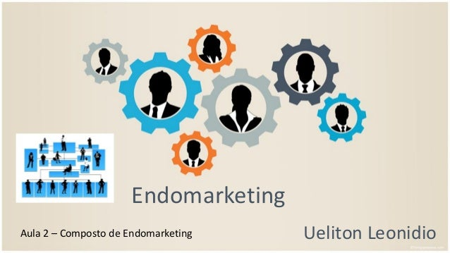 Endomarketing Ueliton LeonidioAula 2 – Composto de Endomarketing