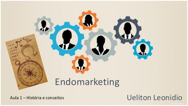 Endomarketing Ueliton LeonidioAula 1 – História e conceitos