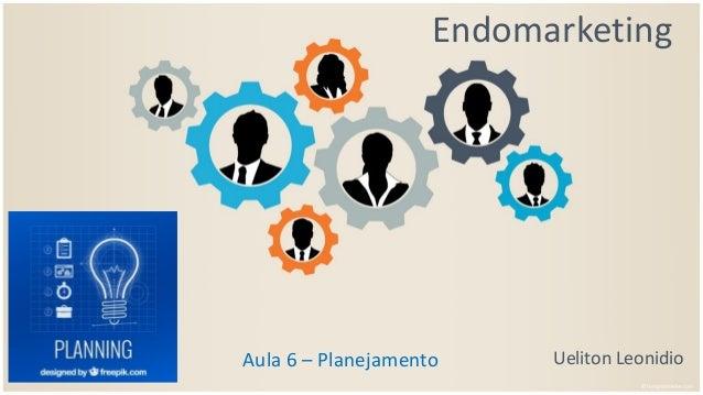 Endomarketing Ueliton LeonidioAula 6 – Planejamento