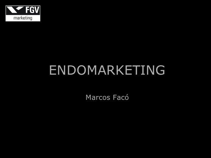 ENDOMARKETING    Marcos Facó