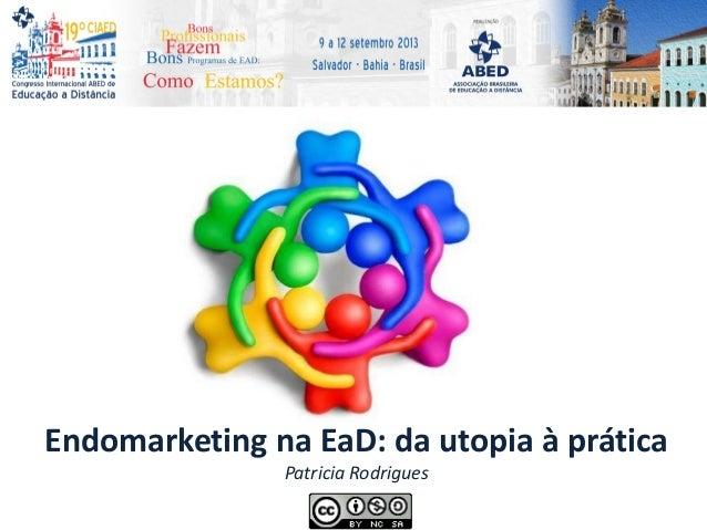 Endomarketing na EaD: da utopia à prática Patricia Rodrigues
