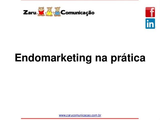 Endomarketing na prática www.zarucomunicacao.com.br