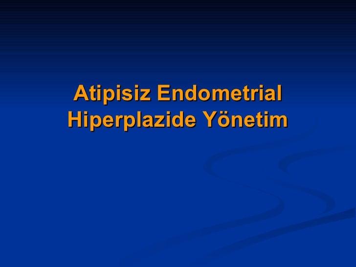Atipisiz Endometrial Hiperplazide Yönetim
